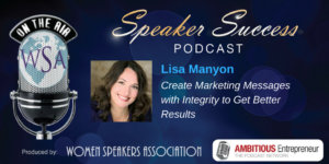 Speaker Success Podcast: Create Marketing Messages With Integrity
